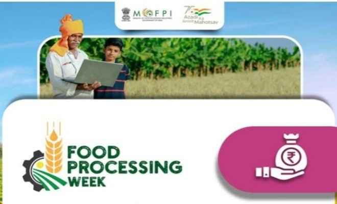 'आज़ादी का अमृत महोत्सव' में खाद्य प्रसंस्करण उद्योग मंत्रालय द्वारा फूड प्रोसेसिंग सप्ताह का आयोजन